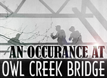 "experiences of illusions in an occurrence at owl creek bridge a short story by ambrose bierce Technique as content in ambrose bierce's short story,  bierce's ""an occurrence at owl creek bridge  to the shattering of bierce's own illusions,."